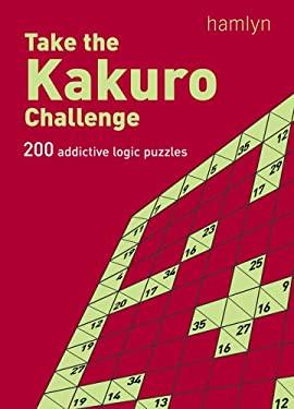 Take the Kakuro Challenge: 200 Addictive Logic Puzzles 9780600615736