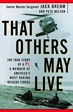 That Others May Live: The True Story of a Pj, a Member of America's Most Daring Rescue Force 9780609605042