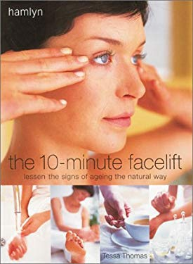 The 10-Minute Facelift: Lessen the Signs of Ageing the Natural Way 9780600596851