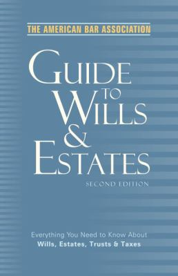 The American Bar Association Guide to Wills and Estates, Second Edition: Everything You Need to Know about Wills, Estates, Trusts, and Taxes 9780609809341
