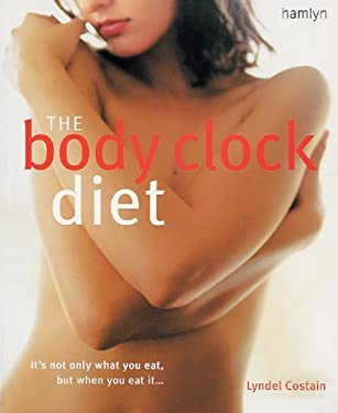 The Body Clock Diet: It's Not Only What You Eat, But When You Eat It... 9780600613343