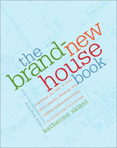 The Brand-New House Book: Everything You Need to Know about Planning, Designing, and Building a Custom, Semi-Custom, or Production-Built House 9780609805831
