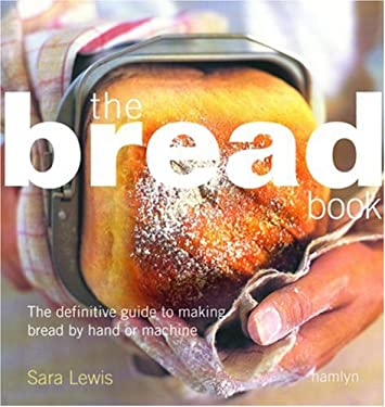The Bread Book: The Definitive Guide to Making Bread by Hand or Machine 9780600614739