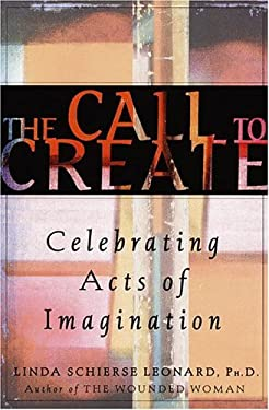 The Call to Create: Celebrating Acts of Imagination 9780609600931
