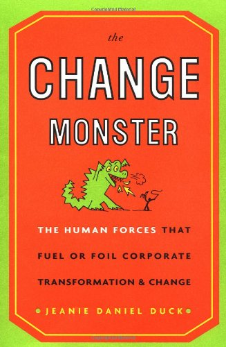 The Change Monster: The Human Forces That Fuel or Foil Corporate Transformation and Change 9780609607718