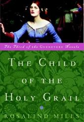 The Child of the Holy Grail: The Third of the Guenevere Novels 2273718