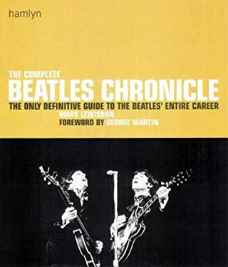 Complete Beatles Chronicle : The Only Definitive Guide to the Beatles' Entire Career