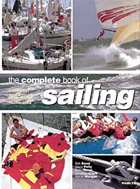 The Complete Book of Sailing: Equipment, Boats, Competition, Techniques 9780600599463
