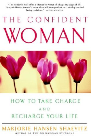 The Confident Woman: How to Take Charge and Recharge Your Life 9780609805343