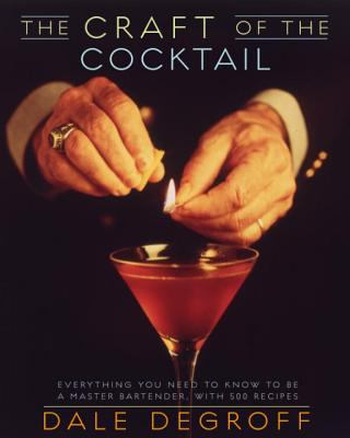 The Craft of the Cocktail: Everything You Need to Know to Be a Master Bartender, with 500 Recipes 9780609608753