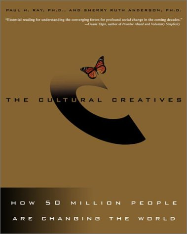 The Cultural Creatives: How 50 Million People Are Changing the World 9780609808450
