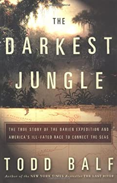 The Darkest Jungle: The True Story of the Darien Expedition and America's Ill-Fated Race to Connect the Seas 9780609609897