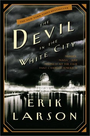 The Devil in the White City: Murder, Magic, and Madness at the Fair That Changed America 9780609608449