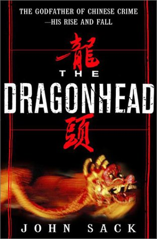 The Dragonhead: The True Story of the Godfather of Chinese Crime--His Rise and Fall 9780609603536