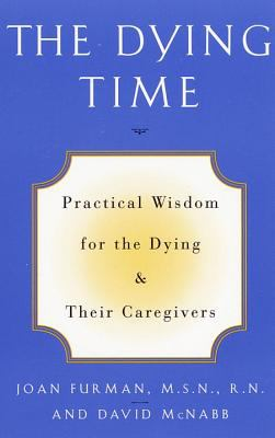 The Dying Time: Practical Wisdom for the Dying & Their Caregivers 9780609800034