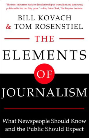 The Elements of Journalism: What Newspeople Should Know and the Public Should Expect 9780609806913