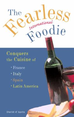 The Fearless International Foodie Conquers the Cuisine of France, Italy, Spain and Latin America 9780609811139