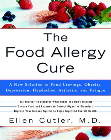The Food Allergy Cure: A New Solution to Food Cravings, Obesity, Depression, Headaches, Arthritis, and Fatigue 9780609809006