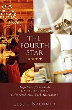 The Fourth Star: Dispatches from Inside Daniel Boulud's Celebrated New York Restaurant 9780609608081