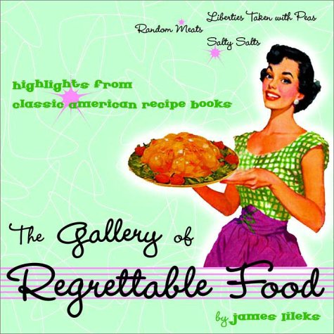The Gallery of Regrettable Food: Highlights from Classic American Recipe Books 9780609607824