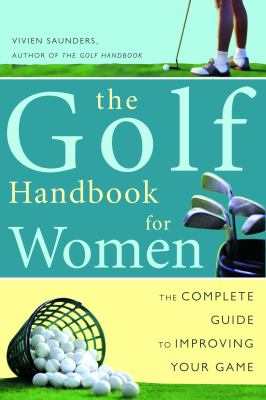 The Golf Handbook for Women: The Complete Guide to Improving Your Game