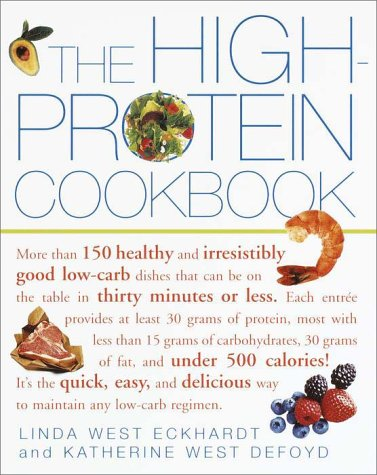 The High-Protein Cookbook: More Than 150 Healthy and Irresistibly Good Low-Carb Dishes That Can Be on the Table in Thirty Minutes or Less. 9780609806739
