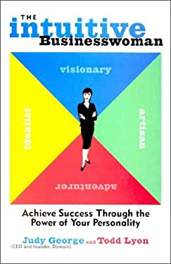 The Intuitive Businesswoman: Achieve Success Through the Power of Your Personality 9780609604335