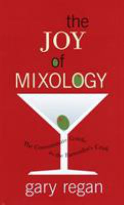 The Joy of Mixology: The Consummate Guide to the Bartender's Craft 9780609608845