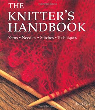 The Knitter's Handbook: Yarns, Needles, Stitches, Techniques 9780600619413