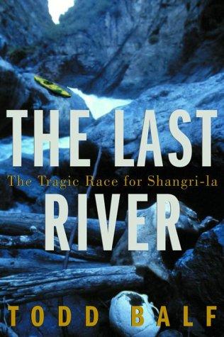 The Last River: The Tragic Race for Shangri-La 9780609606254