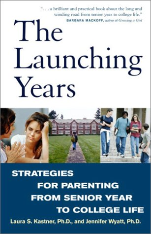 The Launching Years: Strategies for Parenting from Senior Year to College Life 9780609808061