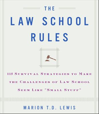 The Law School Rules: 115 Survival Strategies to Make the Challenges of Law School Seem Like