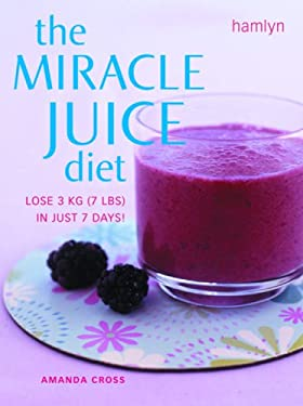 The Miracle Juice Diet: Lose 3 KG (7 LBS) in Just 7 Days! 9780600617082