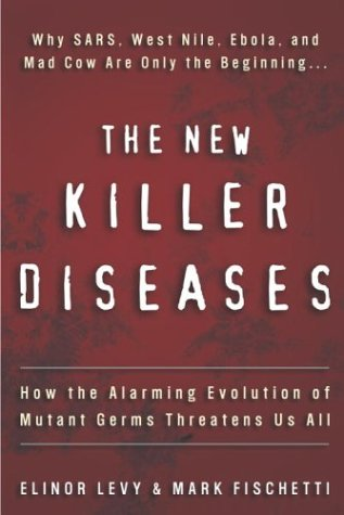The New Killer Diseases: How the Alarming Evolution of Mutant Germs Threatens Us All 9780609609941