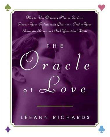 The Oracle of Love: How to Use Ordinary Playing Cards to Answer Your Relationship Questions, Predict Your Romantic Future, and Find Your S 9780609808948