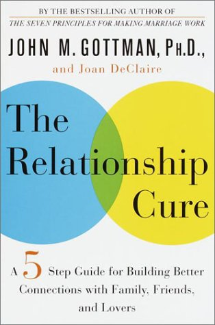 The Relationship Cure: A Five-Step Guide for Building Better Connections with Family, Friends, and Lovers 9780609608098