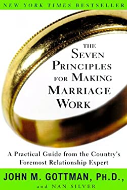 The Seven Principles for Making Marriage Work 9780609805794