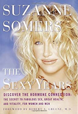 The Sexy Years: Discover the Hormone Connection: The Secret to Fabulous Sex, Great Health, and Vitality, for Women and Men 9780609607213