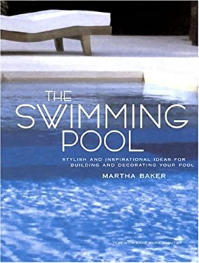 The Swimming Pool: Stylish and Inspirational Ideas for Building and Decorating Your Pool 9780609610763