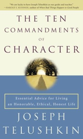 The Ten Commandments of Character: Essential Advice for Living an Honorable, Ethical, Honest Life 9780609809860