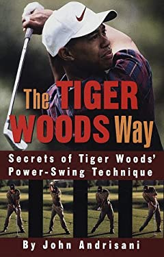 The Tiger Woods Way: An Analysis of Tiger Woods' Power-Swing Technique 9780609600948