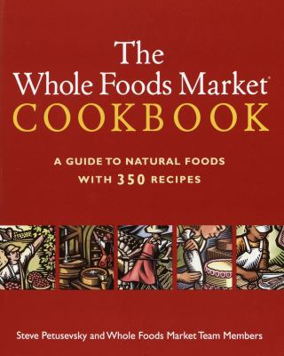 The Whole Foods Market Cookbook: A Guide to Natural Foods with 350 Recipes 9780609806449