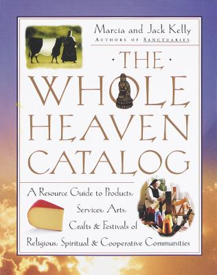 The Whole Heaven Catalog: A Resource Guide to Products, Services, Arts, Crafts & Festivals of Religious, Spiritual, & Cooperative Communities 9780609801208