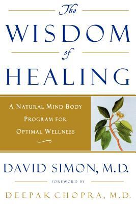 The Wisdom of Healing: A Natural Mind Body Program for Optimal Wellness 9780609802144