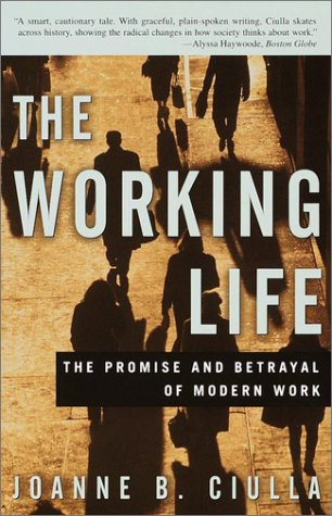 The Working Life: The Promise and Betrayal of Modern Work 9780609807378