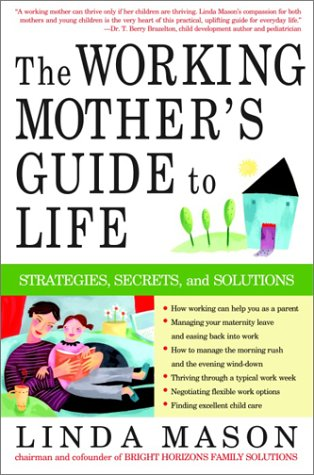 The Working Mother's Guide to Life: Strategies, Secrets, and Solutions 9780609807354