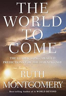 The World to Come: The Guides' Long-Awaited Predictions for the Dawning Age 9780609604793