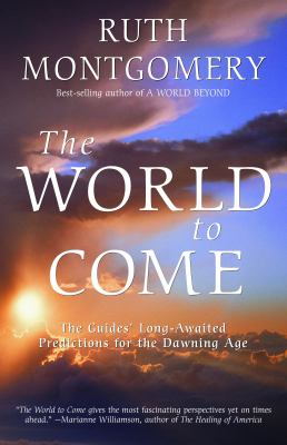 The World to Come: The Guides' Long-Awaited Predictions for the Dawning Age 9780609805374
