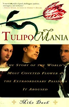 Tulipomania: The Story of the World's Most Coveted Flower and the Extraordinary Passions It Aroused 9780609604397