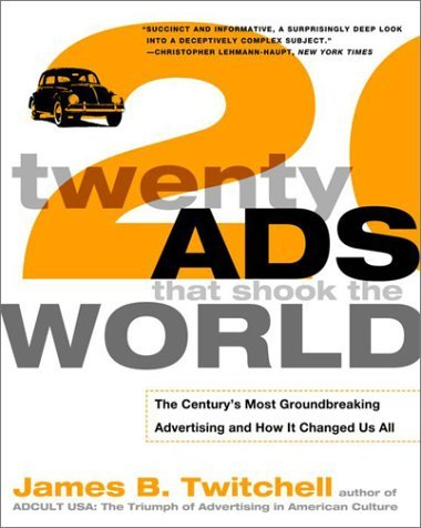 Twenty Ads That Shook the World: The Century's Most Groundbreaking Advertising and How It Changed Us All 9780609807231